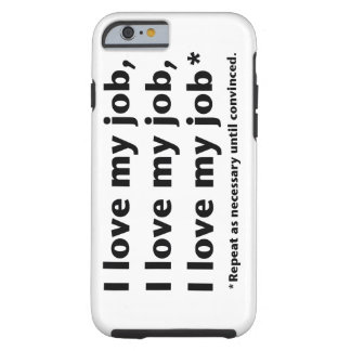 I Love My Job Tough iPhone 6 Case