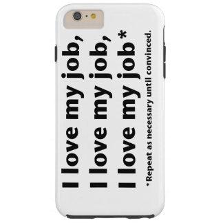 I Love My Job Tough iPhone 6 Plus Case