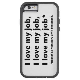 I Love My Job Tough Xtreme iPhone 6 Case