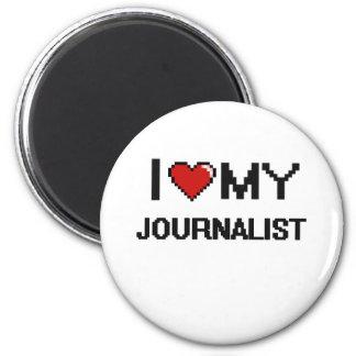 I love my Journalist 2 Inch Round Magnet