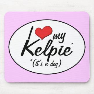 I Love My Kelpie It s a Dog Mouse Pad