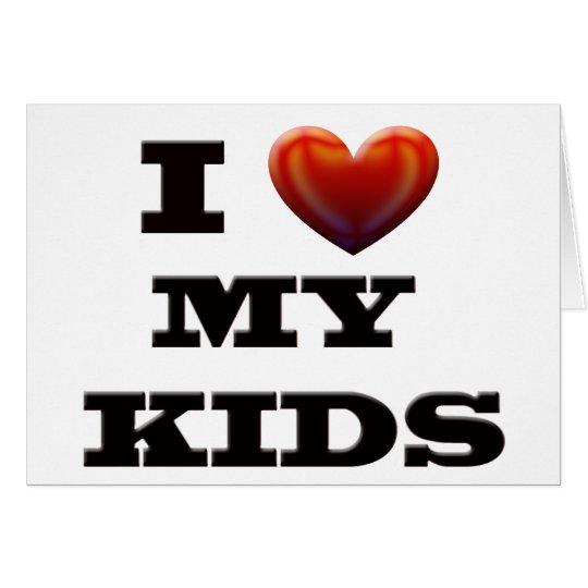 I LOVE MY KIDS CARD