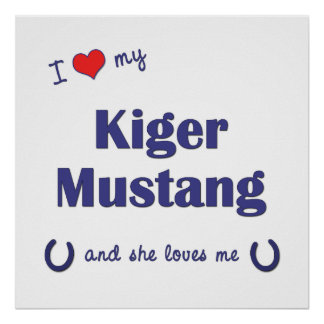 I Love My Kiger Mustang Female Horse Poster