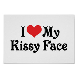 I Love My Kissy Face Poster