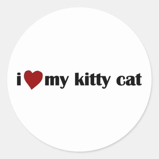 I Love My Kitty Cat Classic Round Sticker
