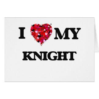I love my Knight Greeting Card