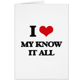 I Love My Know It All Card