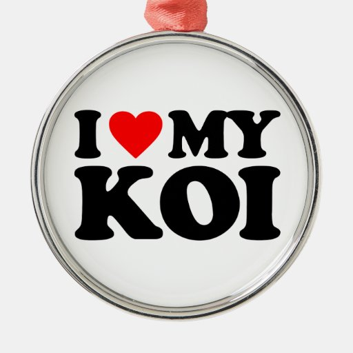 I LOVE MY KOI ROUND METAL CHRISTMAS ORNAMENT