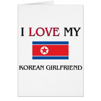 I Love My Korean Girlfriend Greeting Card