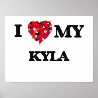 I love my Kyla Poster
