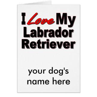 I Love My Labrador Retriever Dog Gifts Greeting Card