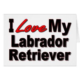 I Love My Labrador Retriever Dog Gifts Card