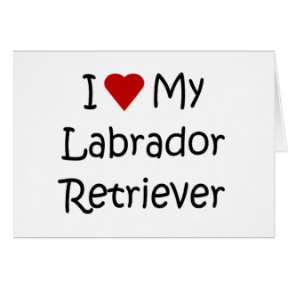 I Love My Labrador Retriever Dog Lover Gifts Card