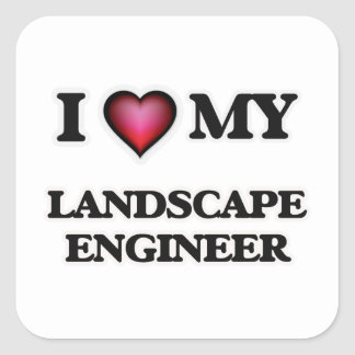 I love my Landscape Engineer Square Sticker