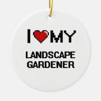 I love my Landscape Gardener Double-Sided Ceramic Round Christmas Ornament