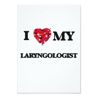 I love my Laryngologist 5x7 Paper Invitation Card