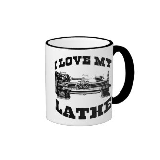 I Love My Lathe Coffee Mug