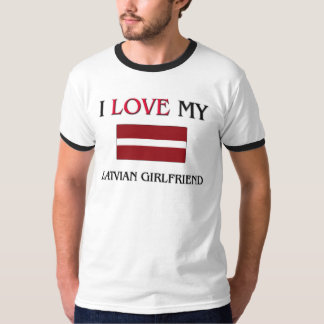 I Love My Latvian Girlfriend T-Shirt