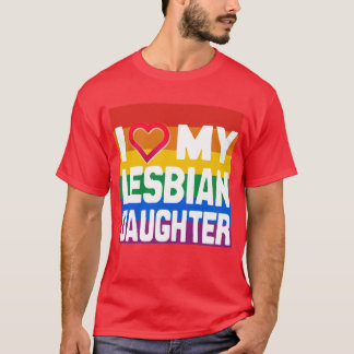 I LOVE MY LESBIAN DAUGHTER - -.png T-Shirt
