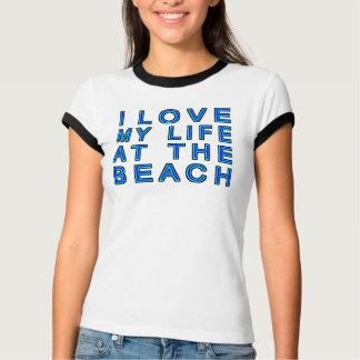 I Love My Life At The Beach T-Shirt