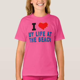 I Love My Life At The Beach T-Shirt