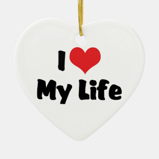 I Love My Life Ceramic Ornament