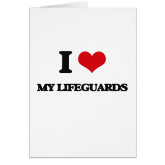I Love My Lifeguards Greeting Card