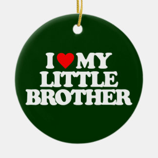 I LOVE MY LITTLE BROTHER CERAMIC ORNAMENT