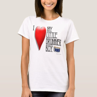 """I LOVE MY LITTLE DRUMMER BOY"" T-Shirt"