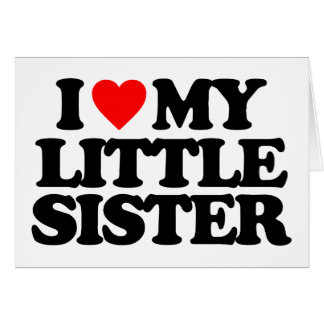 I LOVE MY LITTLE SISTER CARD