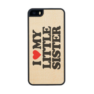 I LOVE MY LITTLE SISTER CARVED® MAPLE iPhone 5 CASE