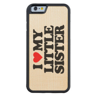 I LOVE MY LITTLE SISTER CARVED® MAPLE iPhone 6 BUMPER