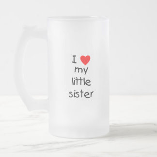 I Love My Little Sister Frosted Glass Beer Mug