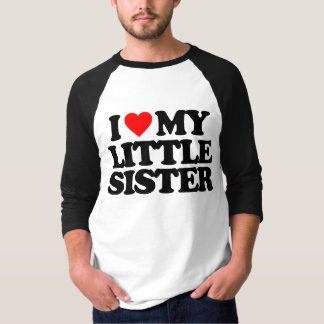 I LOVE MY LITTLE SISTER T SHIRT