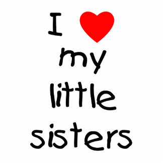 I Love My Little Sisters Standing Photo Sculpture