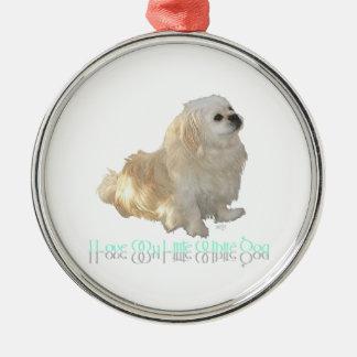 I Love My Little White Dog - Pekingese ! Metal Ornament
