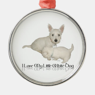I Love My Little White Dog - Westie Puppies! Metal Ornament
