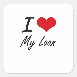 I Love My Loan Square Sticker