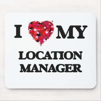 I love my Location Manager Mouse Pad