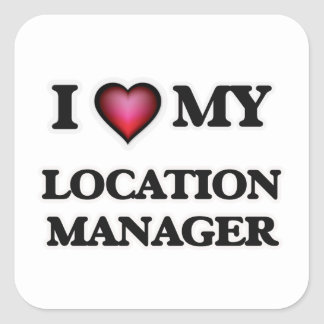 I love my Location Manager Square Sticker