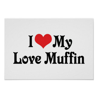 I Love My Love Muffin Poster