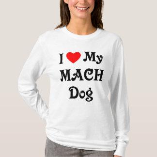 I Love My MACH Dog T-Shirt