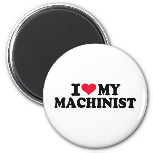 I love my Machinist Magnet