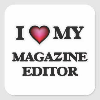 I love my Magazine Editor Square Sticker