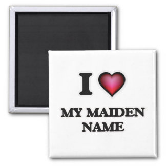 I Love My Maiden Name Magnet