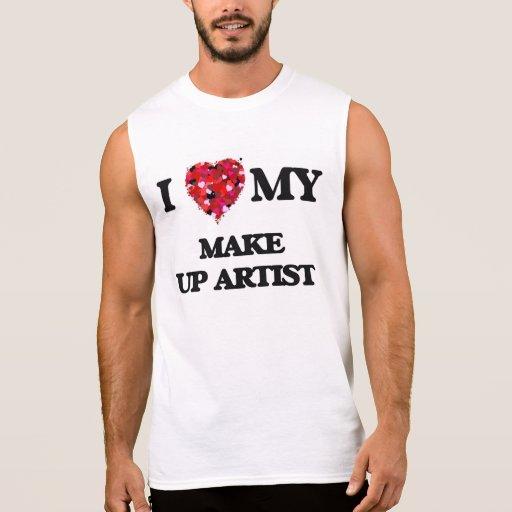 I love my Make Up Artist Sleeveless Tees T-Shirt, Hoodie, Sweatshirt