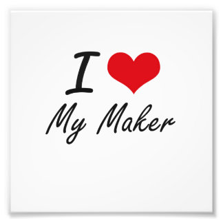 I Love My Maker Photo Print