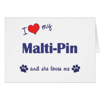I Love My Malti-Pin (Female Dog) Greeting Card