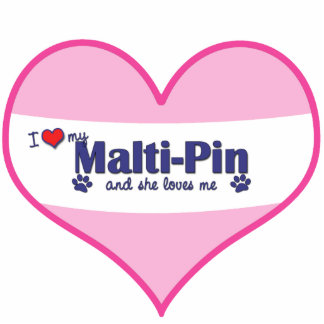 I Love My Malti-Pin (Female Dog) Photo Cut Outs