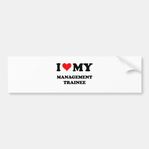 I Love My Management Trainee Bumper Stickers